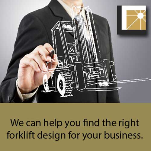 We can help you find the right forklift design for your business